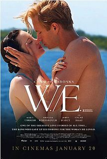 W.E. (2011) This glossy ensemble drama juxtaposes the lives of famous divorcée Wallis Simpson and Wally Winthrop, a young 1990s housewife. Wally yearns to have a romance as dramatic as Wallis's but soon discovers that history can be misleading.  Abbie Cornish, James D'Arcy, Andrea Riseborough...TS romance