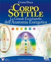 Il Corpo Sottile - La grande enciclopedia dell'anatomia energetica - Cyndi Dale
