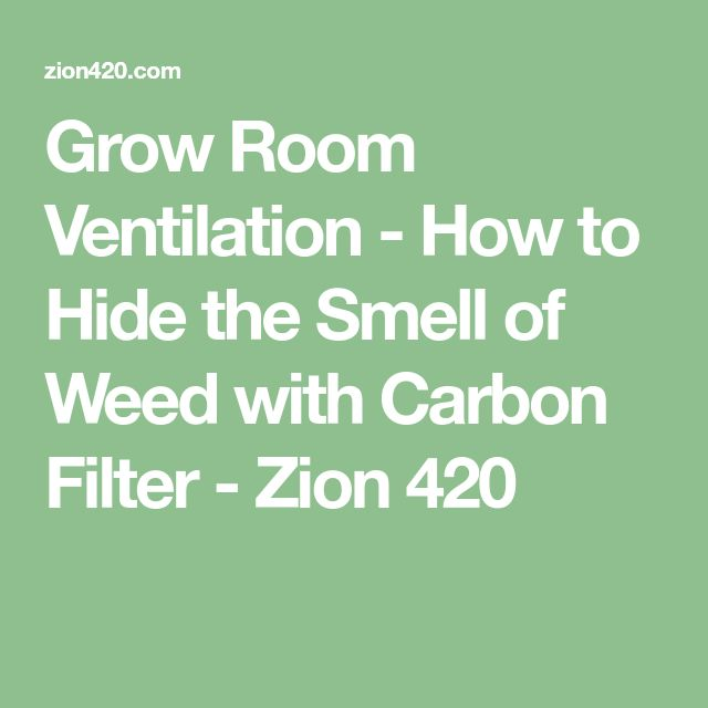 Grow Room Ventilation - How to Hide the Smell of Weed with Carbon Filter - Zion 420