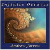 Infinite Octaves by Andrew Forrest Infinite Octaves is Andrew Forrest at his very best. The album is made up of four stunning deep space instrumental tracks that lead the listener on an effortless sonic adventure beyond the beyond.