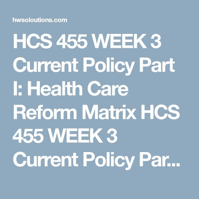 HCS 455 WEEK 3 Current Policy Part I: Health Care Reform Matrix HCS 455 WEEK 3 Current Policy Part I: Health Care Reform Matrix HCS 455 WEEK 3 Current Policy Part I: Health Care Reform Matrix Health Care Reform Matrix  With your learning team,completethe Health Care Reform matrix below. Listed in this matrix are some of the topics addressed by the Patient Protection and Affordable Care Act (PPACA). You are required to describe the issue in your own words, and list 2 to 3 points about each…