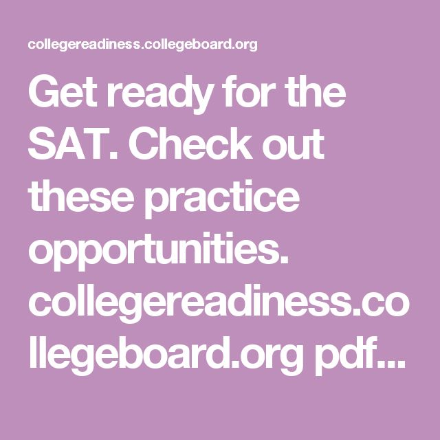 Get ready for the SAT. Check out these practice opportunities. collegereadiness.collegeboard.org pdf official-sat-practice-flyer.pdf