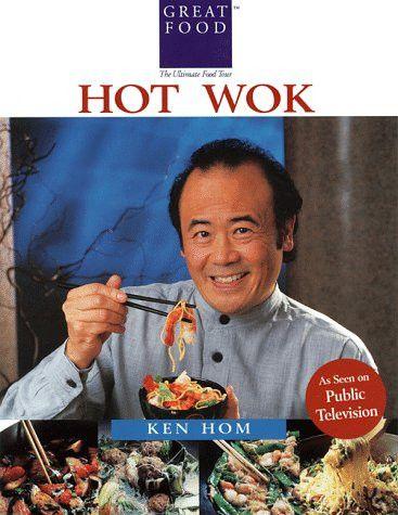 Ken Hom's Hot Wok: Over 150 One-Pan Wonders