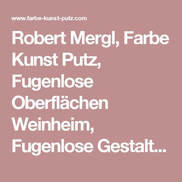 Robert Mergl, Farbe Kunst Putz,  Fugenlose Oberflächen Weinheim, Fugenlose Gestaltung - Neue Oberflächen