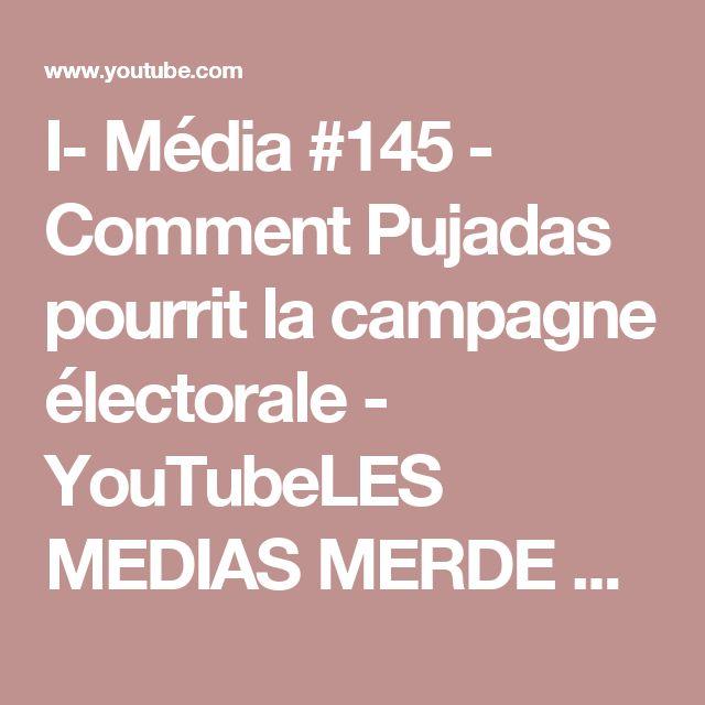 I- Média #145 - Comment Pujadas pourrit la campagne électorale - YouTubeLES MEDIAS MERDE EN MARCHE A ECOUTER ATTENTIVEMENTS