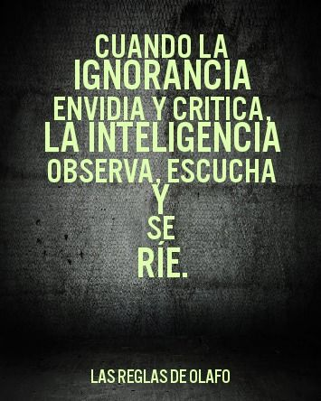 When the ignorance critics. the intelligence watch, listen and it laugh.
