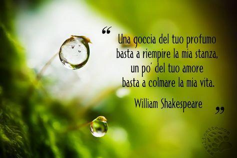 """Non proprio tutti riescono ad esprimere il proprio amore con parole simili :)  """"Una goccia del tuo profumo basta a riempire la mia stanza, un po' del tuo amore basta a colmare la mia vita.""""  William Shakespeare  #shakespeare, #amore,"""