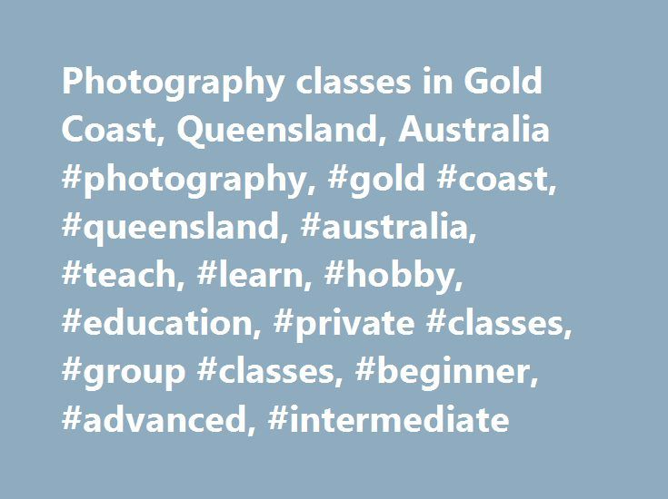 Photography classes in Gold Coast, Queensland, Australia #photography, #gold #coast, #queensland, #australia, #teach, #learn, #hobby, #education, #private #classes, #group #classes, #beginner, #advanced, #intermediate http://pharmacy.nef2.com/photography-classes-in-gold-coast-queensland-australia-photography-gold-coast-queensland-australia-teach-learn-hobby-education-private-classes-group-classes-beginner-advanc/  # Photography classes in Gold Coast, Queensland. Australia Photography Many…