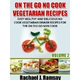 On The Go No Cook Vegetarian Recipes (Volume 2) (Easy Healthy and Delicious No Cook Vegetarian Dinner Recipes for the On the Go Non Cook) (Kindle Edition)By Rachael J. Ramsay