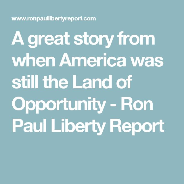 A great story from when America was still the Land of Opportunity - Ron Paul Liberty Report