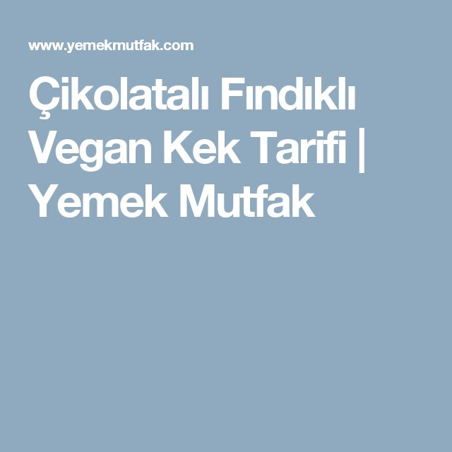 Çikolatalı Fındıklı Vegan Kek Tarifi | Yemek Mutfak