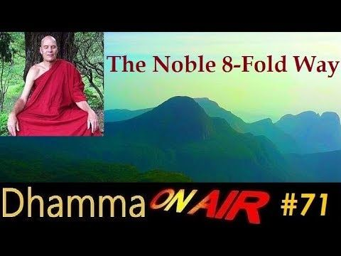 The Noble 8-Fold Way    Dhamma on Air #71:     https://www.youtube.com/watch?v=DAO2wW_lM1E