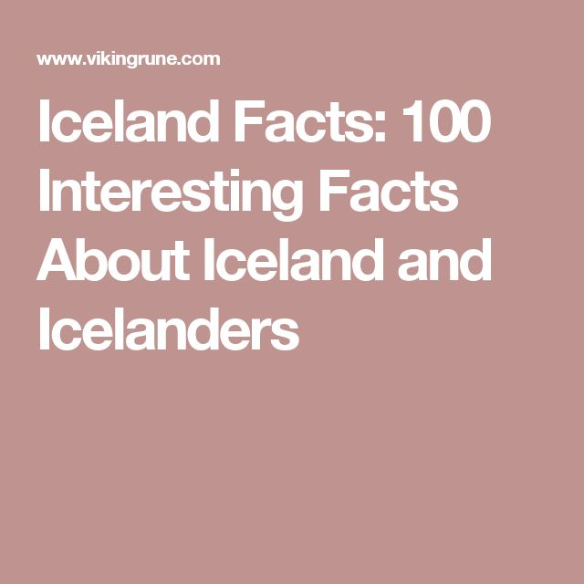 Iceland Facts: 100 Interesting Facts About Iceland and Icelanders