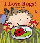 I Love Bugs! by Emma Dodd