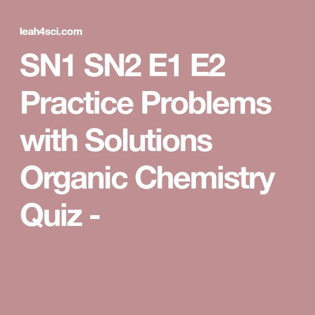 SN1 SN2 E1 E2 Practice Problems with Solutions Organic Chemistry