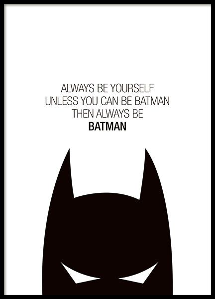 Children's poster with the text Always be yourself, unless you can be Batman, then always be Batman. This super cute poster is black and white and goes well with many of our other children's posters in an art collage on a wall. Mix 'n match to add your own, personalized touch to the children's room. www.desenio.com