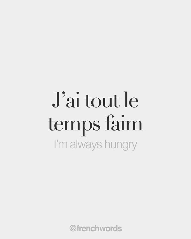 J Ai Tout Le Temps Faim French Words Quotes French Quotes French Words
