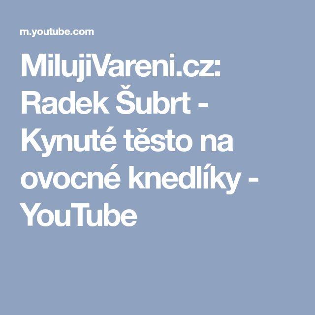 MilujiVareni.cz: Radek Šubrt - Kynuté těsto na ovocné knedlíky - YouTube