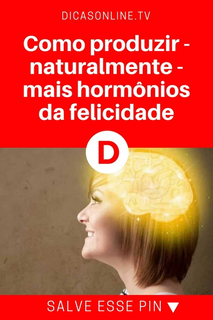 Ser mais feliz | Como produzir - naturalmente - mais hormônios da felicidade | Seja mais feliz!