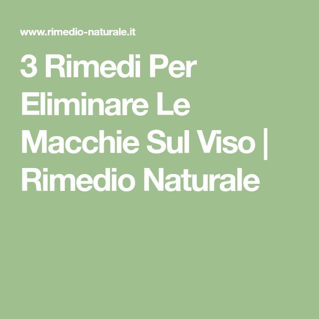 3 Rimedi Per Eliminare Le Macchie Sul Viso   Rimedio Naturale