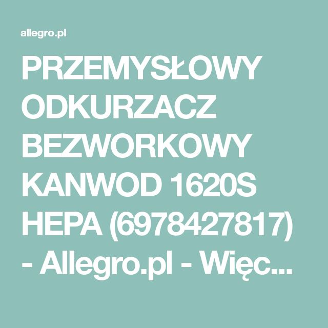 PRZEMYSŁOWY ODKURZACZ BEZWORKOWY KANWOD 1620S HEPA (6978427817) - Allegro.pl - Więcej niż aukcje.