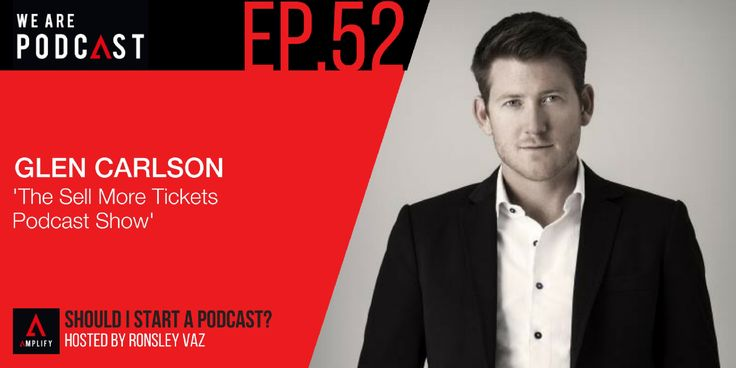 52. The sell more tickets Podcast show with Glen Carlson