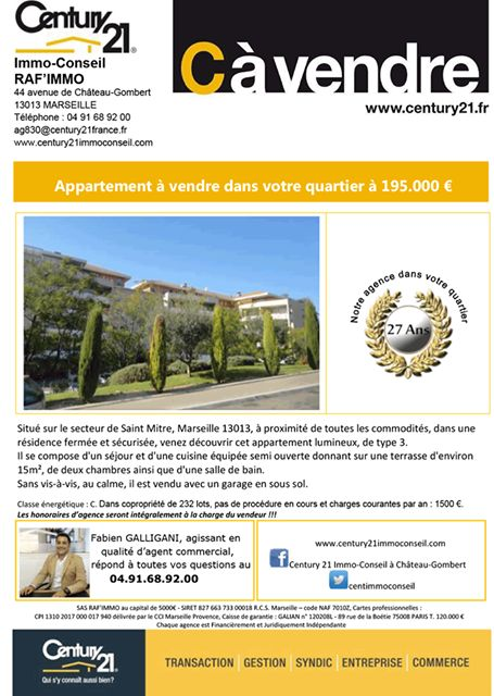 C à Vendre !!!  Century21 Immo Conseil à Marseille Chateau Gombert/ RAF'IMMO  Vous propose à la Vente Un Appartement dans votre quartier à 195.000 €  Sur le secteur de Saint-Mître, Marseille 13013, à proximité de toutes les commodités, dans une résidence fermée et sécurisée, venez découvrir cet appartement lumineux, de type 3.  Il se compose d'un séjour, d'une cuisine équipée semi ouverte donnant sur une terrasse d'environ 15m², de deux chambres et d'une salle de bain.  Sans vis-à-vis et au…
