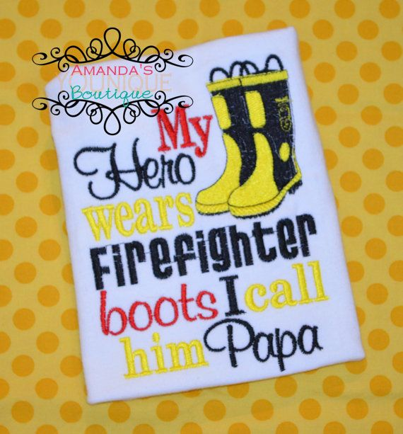 My Hero Wears Firefighter Boots I Call Him Papa by AYBoutique, $25.00
