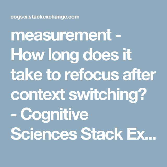 measurement - How long does it take to refocus after context switching? - Cognitive Sciences Stack Exchange
