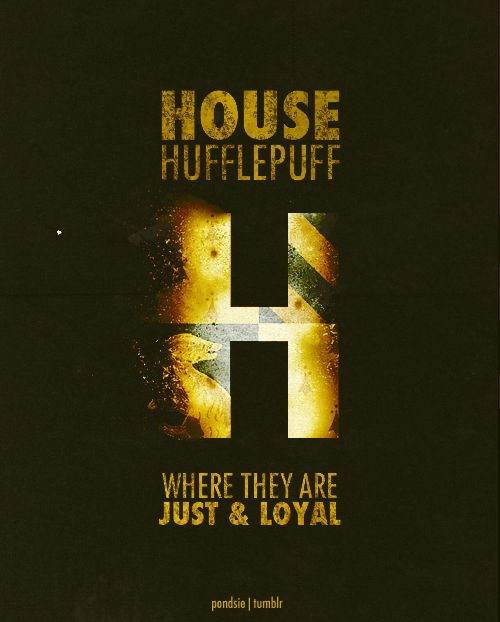 House Hufflepuff: Where they are just and loyal. #hogwarts