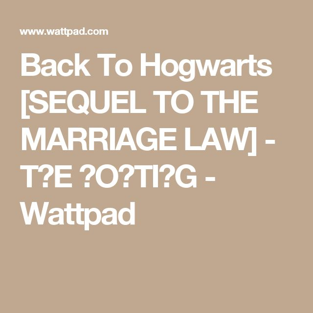 Back To Hogwarts [SEQUEL TO THE MARRIAGE LAW] - TᕼE ᔕOᖇTIᑎG - Wattpad