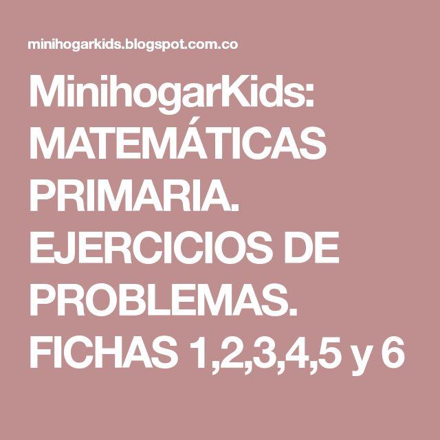 MinihogarKids: MATEMÁTICAS PRIMARIA. EJERCICIOS DE PROBLEMAS. FICHAS 1,2,3,4,5 y 6