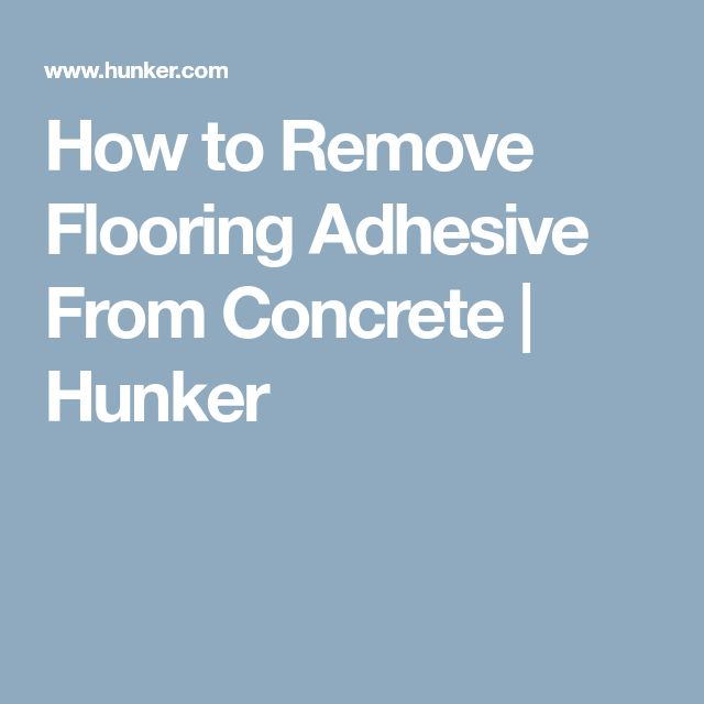 How to Remove Flooring Adhesive From Concrete | Hunker
