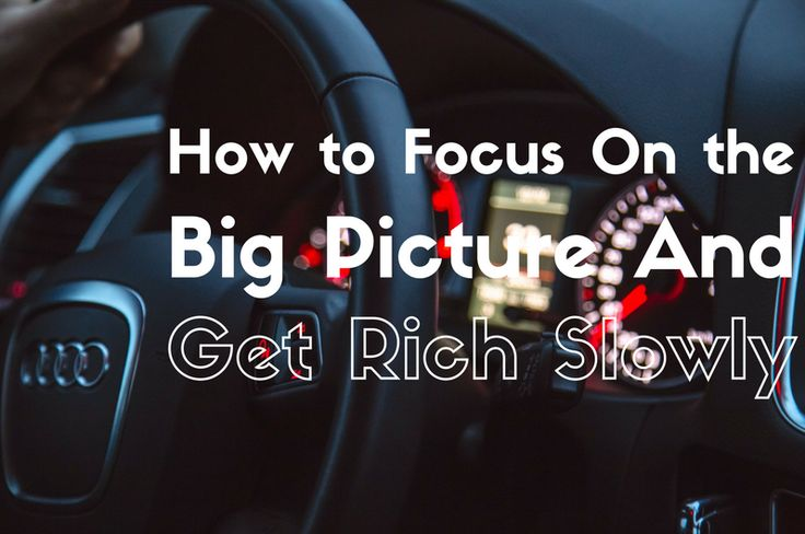 How to Focus on the Big Picture and Get Rich Slowly. Repin if you get value! http://www.chrisnjigha.com/focus-big-picture-get-rich-slowly/