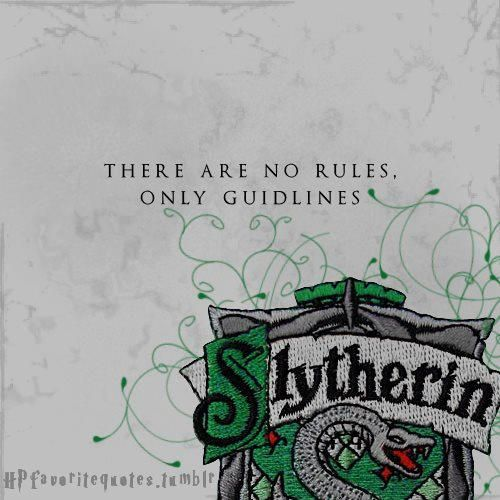 Slytherin: There are no rules. Only Guidelines.