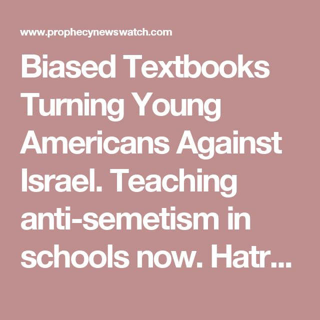 Biased Textbooks Turning Young Americans Against Israel. Teaching anti-semetism in schools now. Hatred.