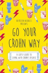 """Go Your Crohn Way: A Gutsy Guide to Living with Crohn's Disease"" by Kathleen Nicholls"