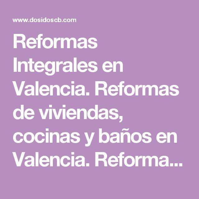 Reformas Integrales en Valencia. Reformas de viviendas, cocinas y baños en Valencia. Reformas Dosidos, C.B.