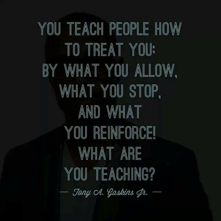 i believe that you teach people how to treat you