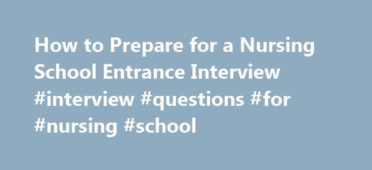 How to Prepare for a Nursing School Entrance Interview #interview #questions #for #nursing #school http://malawi.nef2.com/how-to-prepare-for-a-nursing-school-entrance-interview-interview-questions-for-nursing-school/  # How to Prepare for a Nursing School Entrance Interview Make your nursing dream come true by acing your nursing school interview. Getting into the nursing school of your choice might prove to be difficult due to competition and the increasing number of people trying to get…