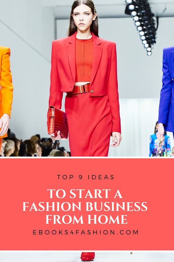 Top 9 Ideas To Start A Fashion Business From Home Learn More On Ebooks4fashion Com