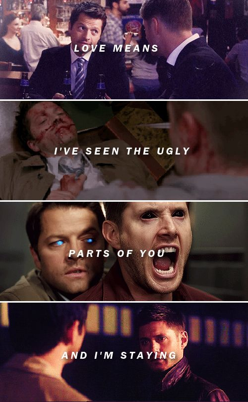 Dean + Castiel: Love means I've seen the ugly parts of you and I'm staying. #spn #destiel