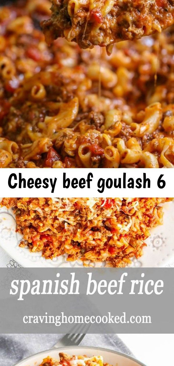 Cheesy Beef Goulash 6 Ground Beef Recipes Family Gathering Food Baked Chicken Meatballs