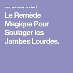 Le Remède Magique Pour Soulager les Jambes Lourdes.