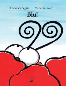 """DA 4 ANNI """"Blu!"""": C'è una nuvola blu che terrorizza gli insetti del prato. Ma chi è veramente? Perché puzza quando si spaventa, e piange alla vista dei fiori? Un farfallo coraggioso decide di indagare sul mistero... di Francesca Segato"""