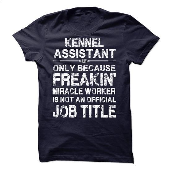 Kennel Assistant - #first tee #earl sweatshirt hoodie. I WANT THIS => https://www.sunfrog.com/LifeStyle/Kennel-Assistant-58843334-Guys.html?60505