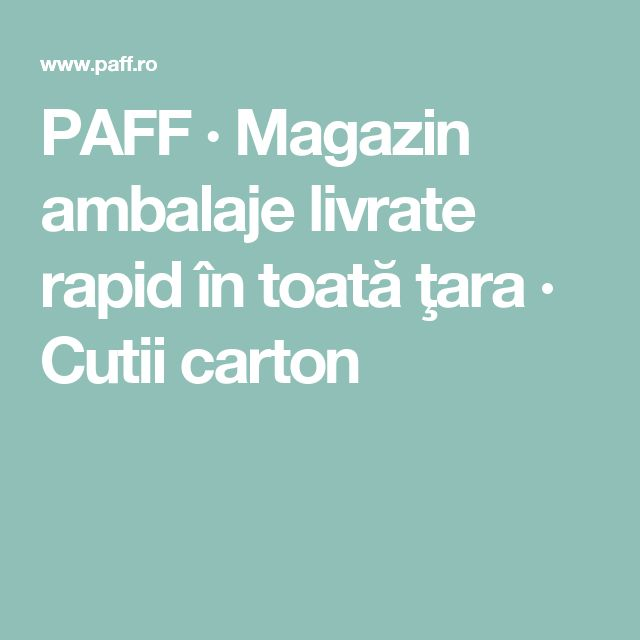 PAFF · Magazin ambalaje livrate rapid în toată ţara · Cutii carton