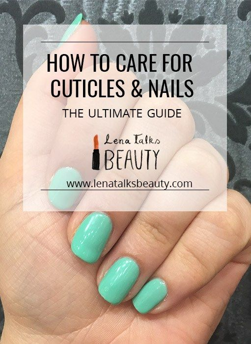 how-to-care-for-cuticles-and-nails-the-ultimate-guide-by-lena-talks-beauty