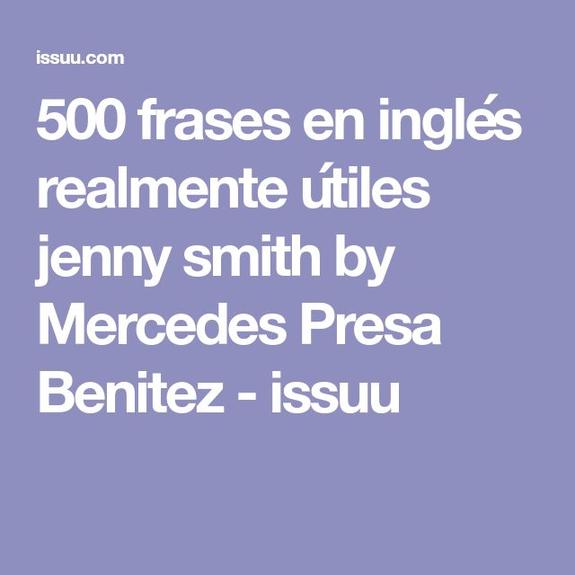 500 frases en inglés realmente útiles jenny smith by Mercedes Presa Benitez - issuu