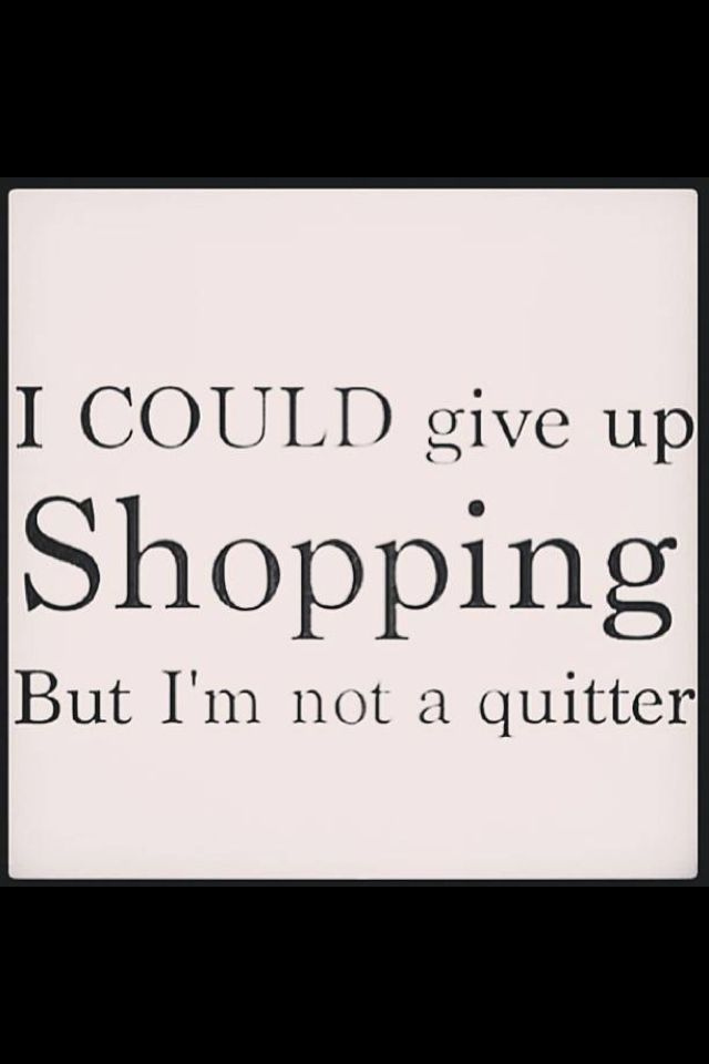 I could give up shopping but I'm not a quitter #quote #shopping #funny #mylife